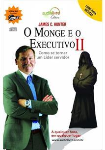 O MONGE E O EXECUTIVO II: COMO SE TORNAR UM LIDER SERVIDOR (AUDIOBOOK)