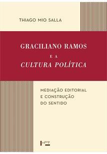 GRACILIANO RAMOS E A CULTURA POLITICA: MEDIAÇAO EDITORIAL E CONSTRUÇAO DO SENTI...