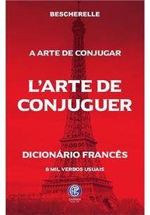 LIVRO ART DE CONJUGUER, L': DICTIONNAIRE DES HUIT MILLE VERBES USUELES / A ARTE DE CONJUGAR - DICIONARIO DOS 8 MIL VERBOS USUAIS
