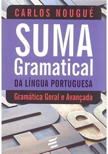 SUMA GRAMATICAL DA LINGUA PORTUGUESA: GRAMATICA GERAL E AVANÇADA
