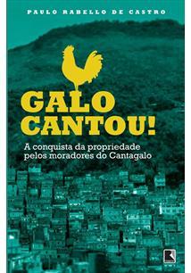 LIVRO GALO CANTOU, O! A CONQUISTA DA PROPRIEDADE PELOS MORADORES DO CANTAGALO