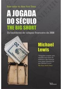JOGADA DO SECULO, A - THE BIG SHORT: OS BASTIDORES DO COLAPSO FINANCEIRO DE 200...