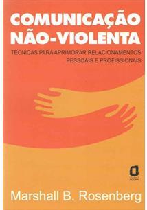 COMUNICAÇAO NAO-VIOLENTA: TECNICAS PARA APRIMORAR RELACIONAMENTOS PESSOAIS E PR...