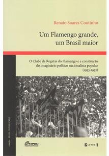 UM FLAMENGO GRANDE, UM BRASIL: O CLUBE DE REGATAS DO FLAMENGO E A CONSTRUÇAO DO...