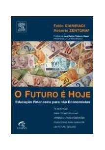 LIVRO O FUTURO E HOJE: EDUCAÇAO FINANCEIRA PARA NAO ECONOMISTAS
