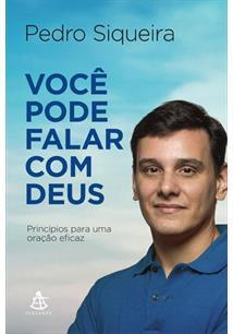 VOCE PODE FALAR COM DEUS: PRINCIPIOS PARA UMA ORAÇAO EFICAZ