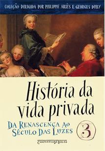 HISTORIA DA VIDA PRIVADA 3: DA RENASCENÇA AO SECULO DAS LUZES