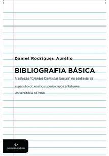 """LIVRO BIBLIOGRAFIA BASICA: A COLEÇAO """"GRANDES CIENTISTAS SOCIAIS"""" NO CONTEXTO DA EXPANSAO DO ENSINO SUPERIOR APOS A REFORMA UNIVERSITARIA DE 1968"""