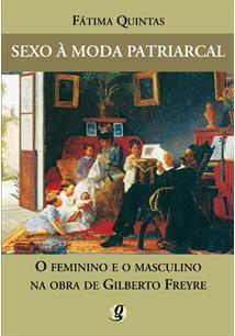 SEXO A MODA PATRIARCAL: O FEMININO E O MASCULINO NA OBRA DE GILBERTO FREYRE