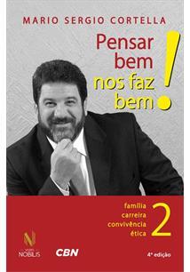 PENSAR BEM NOS FAZ BEM! VOL. 2: FAMILIA, CARREIRA, CONVIVENCIA, ETICA
