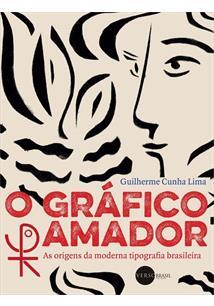 O GRAFICO AMADOR: AS ORIGENS DA MODERNA TIPOGRAFIA BRASILEIRA