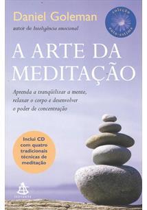 A ARTE DA MEDITAÇAO: APRENDA A TRANQUILIZAR A MENTE, RELAXAR O CORPO E DESENVOL...