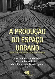 A PRODUÇAO DO ESPAÇO URBANO: AGENTES E PROCESSOS, ESCALAS E DESAFIOS