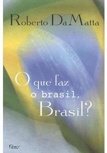 QUE FAZ O BRASIL, BRASIL?, O