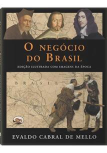 O NEGOCIO DO BRASIL: PORTUGAL, OS PAISES BAIXOS E O NORDESTE, 1641-1669 - EDIÇA...