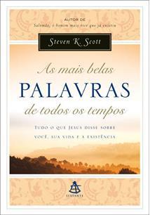 AS MAIS BELAS PALAVRAS DE TODOS OS TEMPOS: TUDO O QUE JESUS DISSE SOBRE VOCE, S...