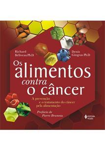 LIVRO OS ALIMENTOS CONTRA O CANCER: PREVENÇAO E O TRATAMENTO DO CANCER PELA ALIMENTAÇAO