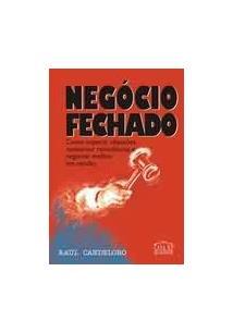 NEGOCIO FECHADO!: COMO SUPERAR OBJEÇOES, CONTORNAR RESISTENCIAS E NEGOCIAR MELH...