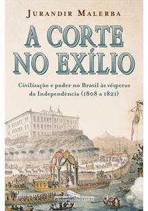 A CORTE NO EXILIO: CIVILIZAÇAO E PODER NO BRASIL AS VESPERAS DA INDEPENDENCIA(1...