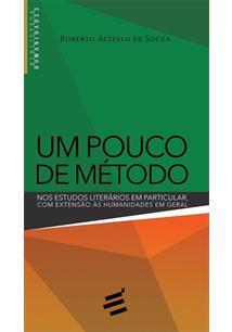 UM POUCO DE METODO: NOS ESTUDOS LITERARIOS EM PARTICULAR, COM EXTENSAO AS HUMAN...