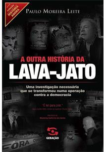 A OUTRA HISTORIA DA LAVA JATO: UMA INVESTIGAÇAO NECESSARIA QUE SE TRANSFORMOU N...