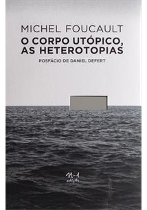 CORPO UTOPICO, AS HETEROTOPIAS, O