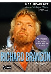 O ESTILO RICHARD BRANSON DE GERIR: AS 10 LIÇOES DO MAIOR CONSTRUTOR DE MARCAS