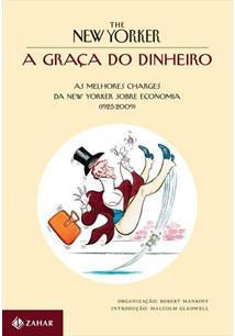 A GRAÇA DO DINHEIRO: AS MELHORES CHARGES DA NEW YORKER SOBRE ECONOMIA (1925-200...