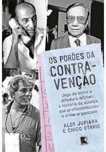 OS POROES DA CONTRAVENÇAO: JOGO DO BICHO E DITADURA MILITAR - A HISTORIA DA ALI...