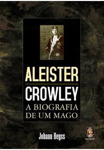 ALEISTER CROWLEY: A BIOGRAFIA DE UM MAGO