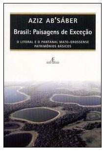 BRASIL: PAISAGENS DE EXCEÇAO - O LITORAL E O PANTANAL MATO-GROSSENSE, PATRIMONI...