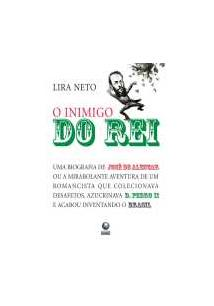 O INIMIGO DO REI: UMA BIOGRAFIA DE JOSE DE ALENCAR OU A MIRABOLANTE AVENTURA DE...