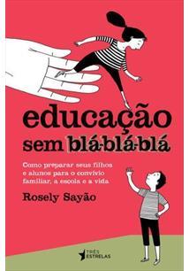 EDUCAÇAO SEM BLA-BLA-BLA: COMO PREPARAR SEUS FILHOS E ALUNOS PARA O CONVIVIO FA...