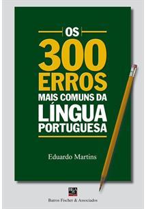 OS 300 ERROS MAIS COMUNS DA LINGUA PORTUGUESA