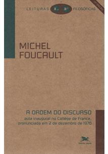 A ORDEM DO DISCURSO: AULA INAUGURAL NO COLLEGE DE FRANCE, PRONUNCIADA EM 2 DE D...