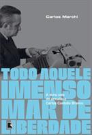 TODO AQUELE IMENSO MAR DE LIBERDADE: A DURA VIDA DO JORNALISTA CARLOS CASTELLO ...