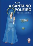 A SANTA NO POLEIRO: NOVELA E CONTOS