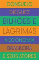 BILHOES E LAGRIMAS: A ECONOMIA BRASILEIRA E SEUS ATORES