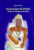 LIVRO OS PRINCIPES DO DESTINO: HISTORIAS DA MITOLOGIA AFRO-BRASILEIRA