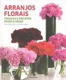 ARRANJOS FLORAIS: TECNICAS E PROJETOS PASSO A PASSO