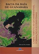 BACIA DA BAIA DE GUANABARA: CARACTERISTICAS GEOAMBIENTAIS E ECOSSISTEMAS