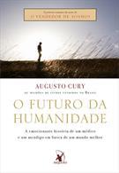 O FUTURO DA HUMANIDADE: A EMOCIONANTE HISTORIA DE UM MEDICO E UM MENDIGO EM BUSCA DE UM MUNDO MELHOR