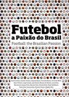 FUTEBOL: A PAIXAO DO BRASIL/ FOOTBALL: THE BRAZILIAN PASSION