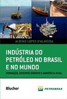 INDUSTRIA DO PETROLEO NO BRASIL E NO MUNDO: FORMAÇAO, DESENVOLVIMENTO E AMBIENC...