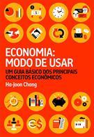 ECONOMIA: MODO DE USAR - UM GUIA DOS PRINCIPAIS CONCEITOS ECONOMICOS