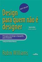 DESIGN PARA QUEM NAO E DESIGNER: PRINCIPIOS DE DESIGN E TIPOGRAFIA PARA INICIAN...