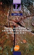 COMO ESTUDAR A ARTE BRASILEIRA DO SECULO XIX