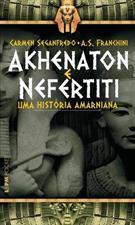 AKHENATON E NEFERTITI: UMA HISTORIA AMARNIANA