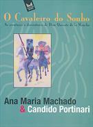 O CAVALEIRO DO SONHO: AS AVENTURAS E DESVENTURAS DE DOM QUIXOTE DE LA MANCHA