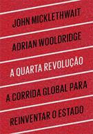 A QUARTA REVOLUÇAO: A CORRIDA GLOBAL PARA REINVENTAR O ESTADO